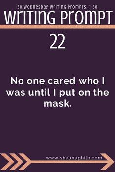 Writing prompt: No one cared who I was until I put on the mask. 30 weekly writing prompts 1-30: Visit my website, an excellent resource of writing prompts, writing tips, story ideas, story inspiration, writing inspiration, and plot twist! #writingprompts #writing #prompts #fictionwritingprompts #fiction #prompt #storyideas #writinginspiration #plottwist #storyinspiration #storywritingprompt