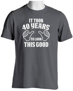 Funny 40th Birthday T Shirt-It Took 40 Years by SuperCoolTShirts