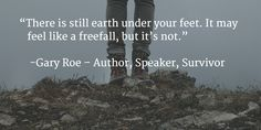 """""""There is still earth under your feet. It may feel like a freefall, but it's not."""""""