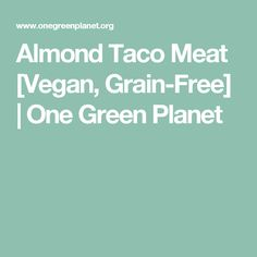 Almond Taco Meat [Vegan, Grain-Free] | One Green Planet