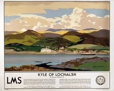 Kyle of Lochalsch, LMS, by Norman Wilkinson. The poster shows a view from Skye across the Kyle to Lochalsh Hotel with a MacBraynes steamer on the Loch. The text beneath promotes the region, MacBraynes steamers and the LMS Lochalsh Hotel. Train Posters, Railway Posters, Art Posters, Retro Posters, Famous Marines, Kyle Of Lochalsh, National Railway Museum, Nostalgia, British Rail