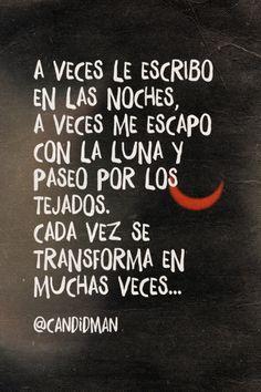 """""""A veces le escribo en las #Noches, a veces me escapo con la #Luna y paseo por los #Tejados. Cada vez se transforma en muchas veces"""". #Poema @candidman"""