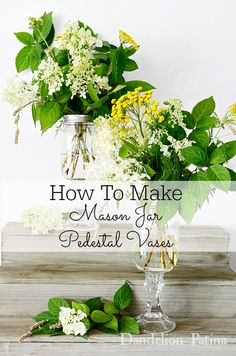 How to make mason jar pedestal vases | Dandelion Patina- Featured on Home Matters Party 64 #homemattersparty