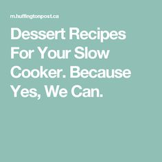 Dessert Recipes For Your Slow Cooker. Because Yes, We Can.