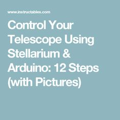 Control Your Telescope Using Stellarium & Arduino: 12 Steps (with Pictures)