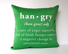 han-gry.  Angry because you're hungry pillow....  I am a sufferer of this sometimes!  ha.