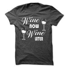 Wine now wine later - Tshirt