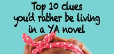 10 Clues You'd Rather Be Living in a YA Novel | Blog | Epic Reads