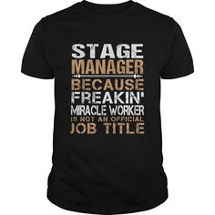 Stage Manager Because Freaking Miracle Worker Isn't An Official Job Title T Shirt, Hoodie Stage Manager