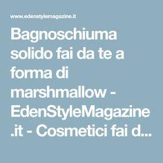 Bagnoschiuma solido fai da te a forma di marshmallow - EdenStyleMagazine.it - Cosmetici fai da te e creatività