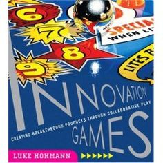 Read Book Innovation Games: Creating Breakthrough Products Through Collaborative Play, Author Luke Hohmann I Love Books, Good Books, Books To Read, Innovation Games, Product Development Process, Book Authors, Book Nerd, Book Design, Ux Design