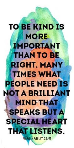 To Be Kind Is More Important Than To Be Right. Many Times What People Need Is Not A Brilliant Mind That Speaks But A Special Heart That Listens. Meaningful Buddha Quotes About Life