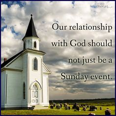 Our relationship with God should not be just a Sunday event.