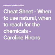 Cheat Sheet - When to use natural, when to reach for the chemicals - Caroline Hirons