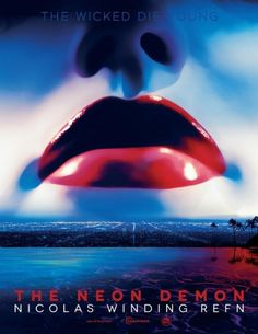 The Neon Demon (June 2016): Ooohh, can't wait. From the director of Only God Forgives and Drive, Nicolas Refn