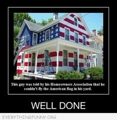 funny caption man told couldnt fly flag in front of his house painted whole house red white blue