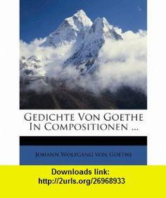 Gedichte Von Goethe In Compositionen ... (German Edition) (9781286063552) Johann Wolfgang von Goethe , ISBN-10: 1286063558  , ISBN-13: 978-1286063552 ,  , tutorials , pdf , ebook , torrent , downloads , rapidshare , filesonic , hotfile , megaupload , fileserve