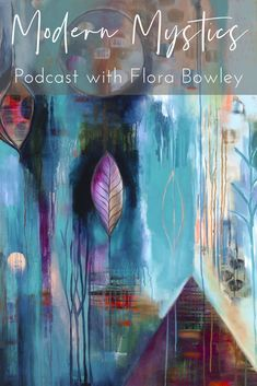 Modern Mystics Podcast with Tracy James. Conversations on consciousness with brave intuitive painter and creativity guide Flora Bowley. Learn Art, Learn To Paint, Art Journal Pages, Art Journaling, Flora Bowley, Art Articles, Abstract Flowers, Artist Painting, Collage