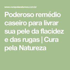 Poderoso remédio caseiro para livrar sua pele da flacidez e das rugas | Cura pela Natureza