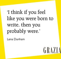 'I think if you feek like you were born to write, then you probably were' - Lena Dunham #MidweekMotivation
