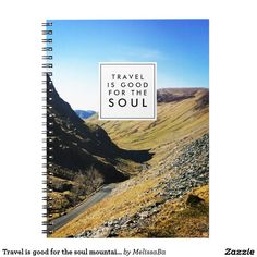 Travel is good for the soul mountain notebook