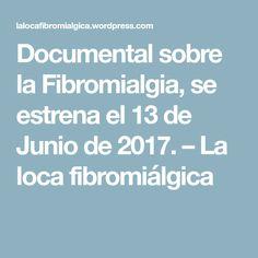 Documental sobre la Fibromialgia, se estrena el 13 de Junio de 2017. – La loca fibromiálgica
