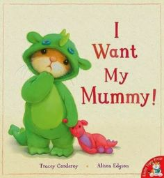 I Want My Mummy by Tracey Corderoy and Alison Edgson (Little Tiger Press)