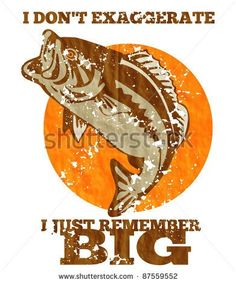 """illustration of a largemouth bass jumping done in retro style with words """"i don't exaggerate i just remember big."""""""