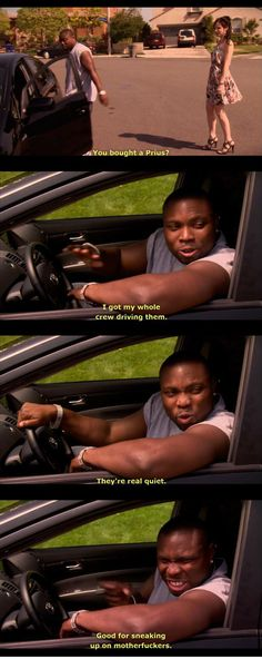 prius driving mothafucka. That's why I drive a Prius