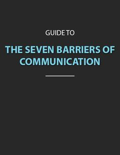 The Seven Barriers of Communication, shows that there are all kinds of barriers that need to be thought of in communicating with others.