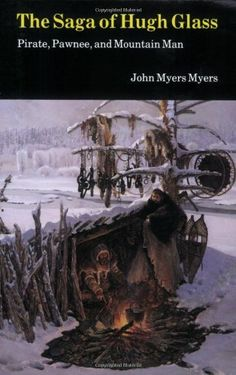 The Saga of Hugh Glass: Pirate, Pawnee, and Mountain Man by John Myers Myers http://www.amazon.com/dp/0803258348/ref=cm_sw_r_pi_dp_63rItb1DAP0FFFXD