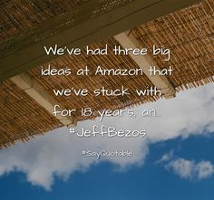 Quotes about We've had three big ideas at Amazon that we've stuck with for 18 years, an... #JeffBezos   with images background, share as cover photos, profile pictures on WhatsApp, Facebook and Instagram or HD wallpaper - Best quotes
