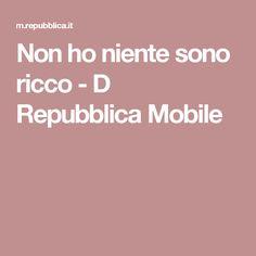 Non ho niente sono ricco - D Repubblica Mobile