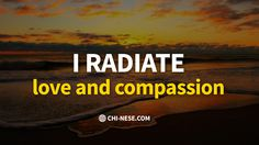 I radiate love and compassion. #affirmations #love #lawofattraction @ http://chi-nese.com