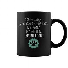 I Love Bulldog  Three things you dont mess with My family my freedom my Bulldog T shirts