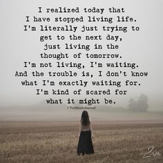 Life Quotes : I Realized Today That I Have Stopped Living Life - The Minds Journal. - About Quotes : Thoughts for the Day & Inspirational Words of Wisdom Quotes Deep Feelings, Mood Quotes, True Quotes, Great Quotes, Motivational Quotes, Scary Quotes, Today Quotes, Quotes Motivation, Im Me Quotes