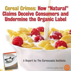 """This report explores the vast differences between organic cereal and granola products and so-called natural products, which contain ingredients grown on conventional farms where the use of toxic pesticides and genetically engineered organisms is widespread. Our analysis reveals that """"natural"""" products—using conventional ingredients—often are priced higher than equivalent organic products. This suggests that some companies are taking advantage of consumer confusion."""