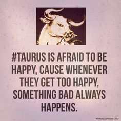 Not only taurus .maybe even with other, but it definitely happens with me and i… Not only taurus .maybe even with other, but it definitely happens with me and it scares me to be more happy Taurus Daily, Taurus And Scorpio, Taurus Traits, Astrology Taurus, Zodiac Signs Taurus, Taurus And Gemini, Zodiac Sign Facts, Taurus Woman, Taurus Taurus Compatibility