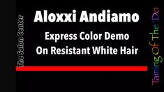 Resistent Grey Coverage With Aloxxi Andiamo Express Color Demo at For Yo...