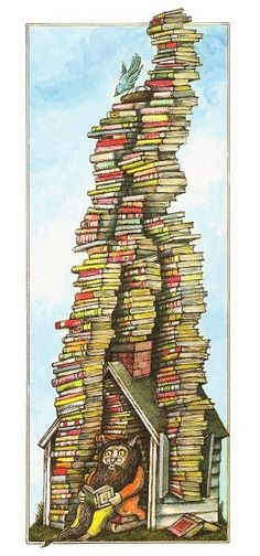 Books to the ceiling, Books to the sky, My pile of books is a mile high. How I love them! How I need them! I'll have a long beard by the time I read them ~Arnold Lobel