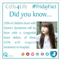 Friday Fact: 50% of children born with Downs Syndrome will be born with a congenital heart defect.