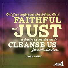 1 John 1:9 ~ It is pleasing to the Lord to admit, confess, that our earthly lives continue to include sin... yet, it is unintentional sin... and we continue to work against all sin each day.  In eternal heaven, we'll be 100% cleansed!