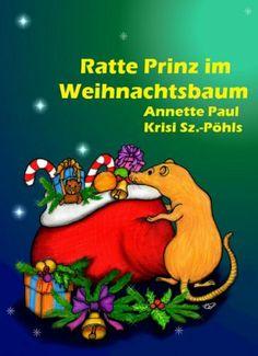 Ratte Prinz im Weihnachtsbaum von Annette Paul, Illustrationen von Krisi Sz. - Pöhls  http://www.amazon.de/dp/B00GLDXJVM/ref=cm_sw_r_pi_dp_SFlMsb017HER7
