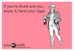 If you're drunk and you know it, hand your claps.