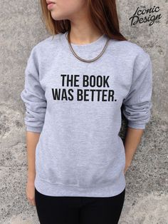 The Book Was Better Jumper Top Sweater Sweatshirt Funny Harry Potter Hunger Games Hipster Blogger Slogan Statement on Etsy, $25.90