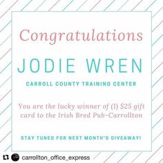 #Repost @carrollton_office_express with @repostapp  Congratulations to Jodie Wren of Carroll County Training Center! You are the lucky winner of (1) $25 giftcard to the Irish Bred Pub Carrollton GA! Stay tuned for next month's giveaway! #ayearofgiveaways