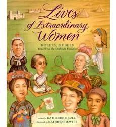 Every little girl should own this book.  Lives of Extraordinary Women by Kathleen Krull | Scholastic.com