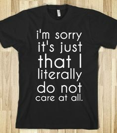 literally do not care - T-shirts, Organic Shirts, Hoodies, Kids Tees, Baby One-Pieces and Tote Bags