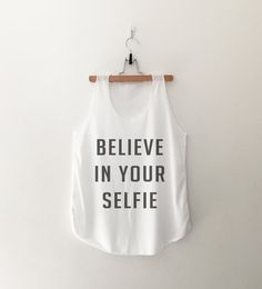 Believe in your selfie tops funny sweatshirt womens girls teens unisex grunge tumblr instagram blogger punk dope swag hype hipster gifts merch