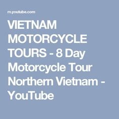 VIETNAM MOTORCYCLE TOURS - 8 Day Motorcycle Tour Northern Vietnam - YouTube